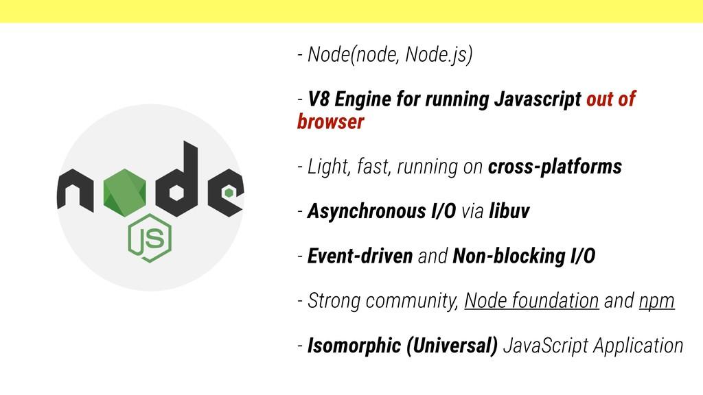 - Node(node, Node.js) - V8 Engine for running J...