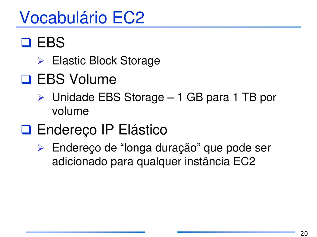 Vocabulário EC2  EBS  Elastic Block Storage ...