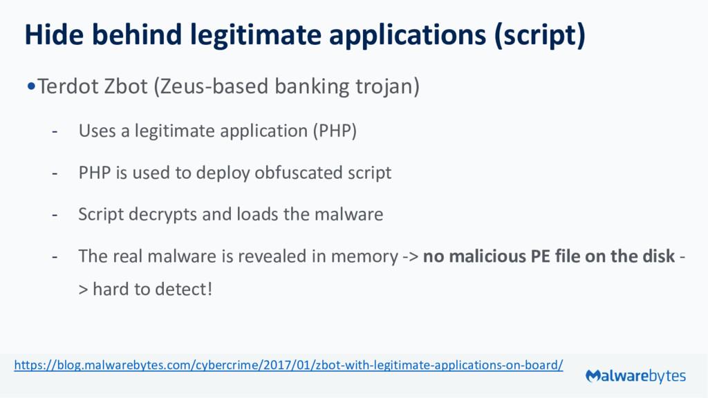 Hide behind legitimate applications (script) •T...