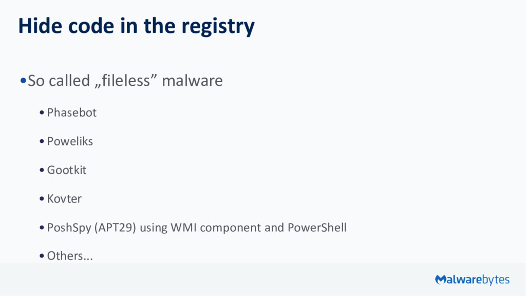 "Hide code in the registry •So called ""fileless""..."