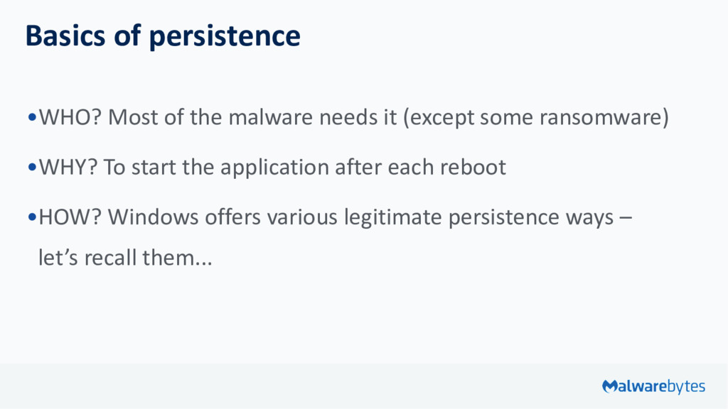 Basics of persistence •WHO? Most of the malware...