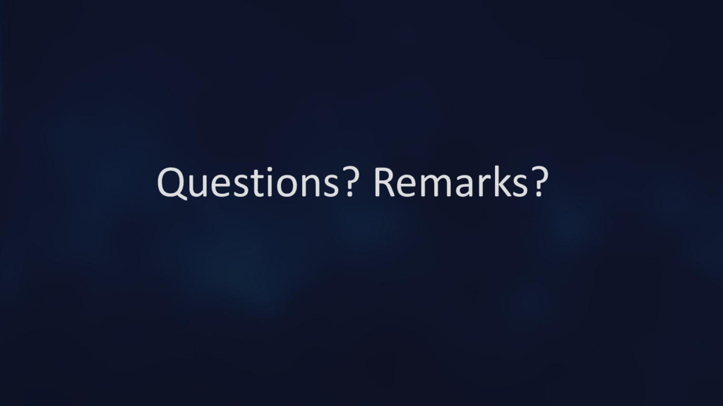 Questions? Remarks?