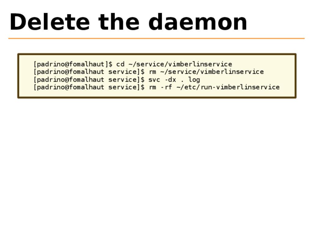 Delete the daemon [padrino@fomalhaut]$ cd ~/ser...