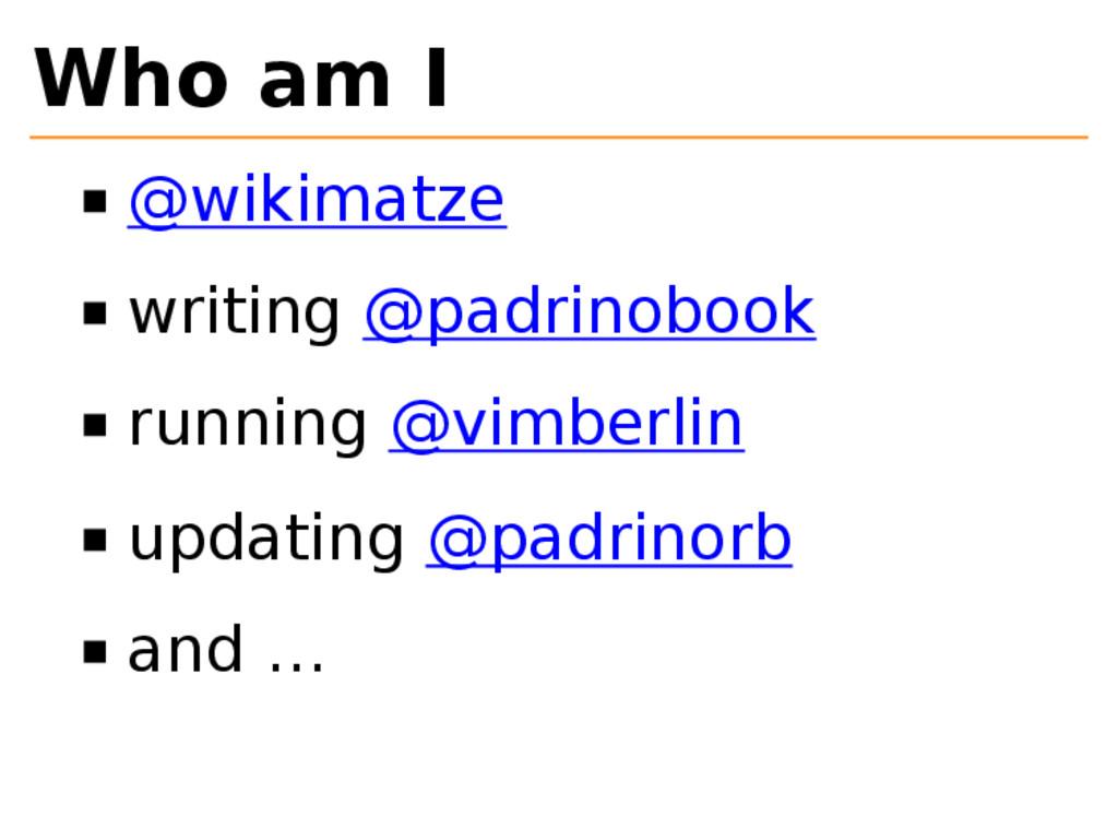 Who am I @wikimatze writing @padrinobook runnin...