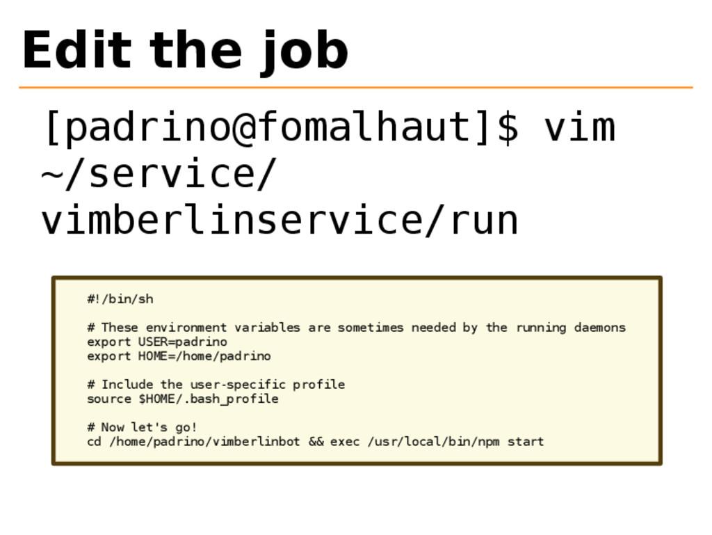 Edit the job [padrino@fomalhaut]$ vim ~/service...