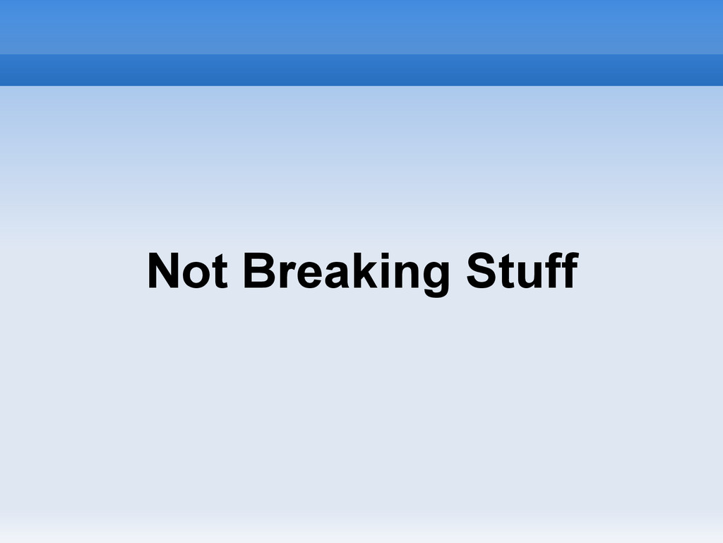 Not Breaking Stuff