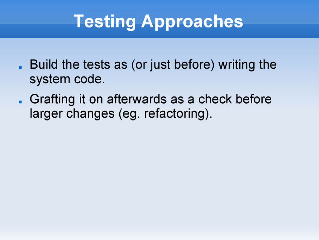 Testing Approaches ■ Build the tests as (or jus...