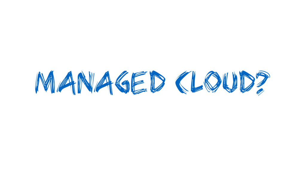 Managed Cloud?