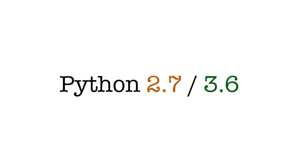 Python 2.7 / 3.6