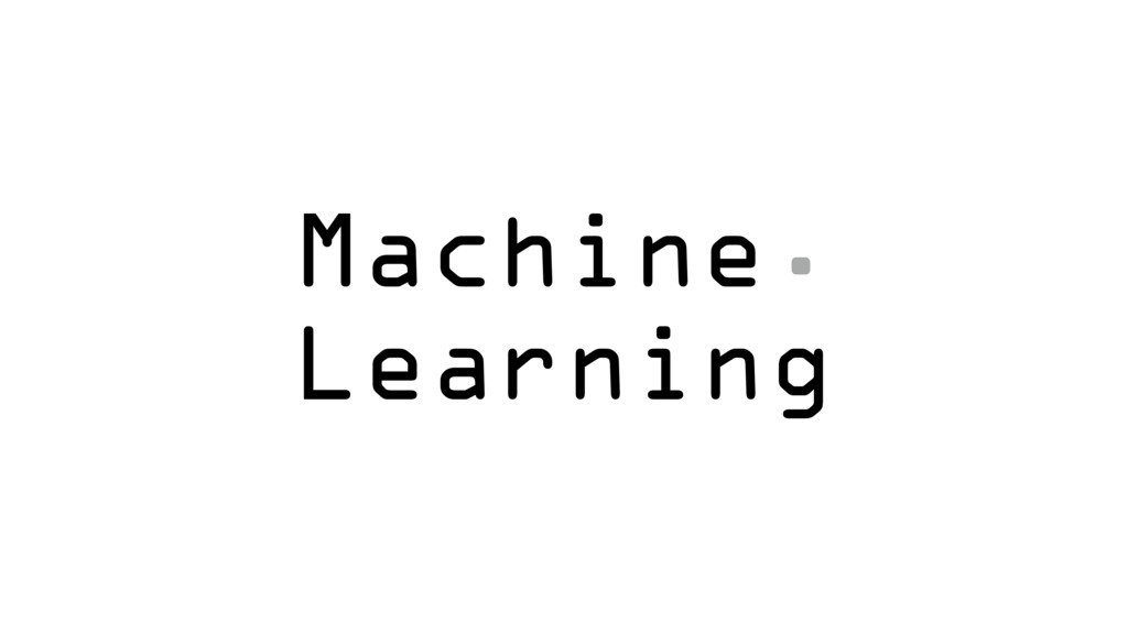 Machine. Learning