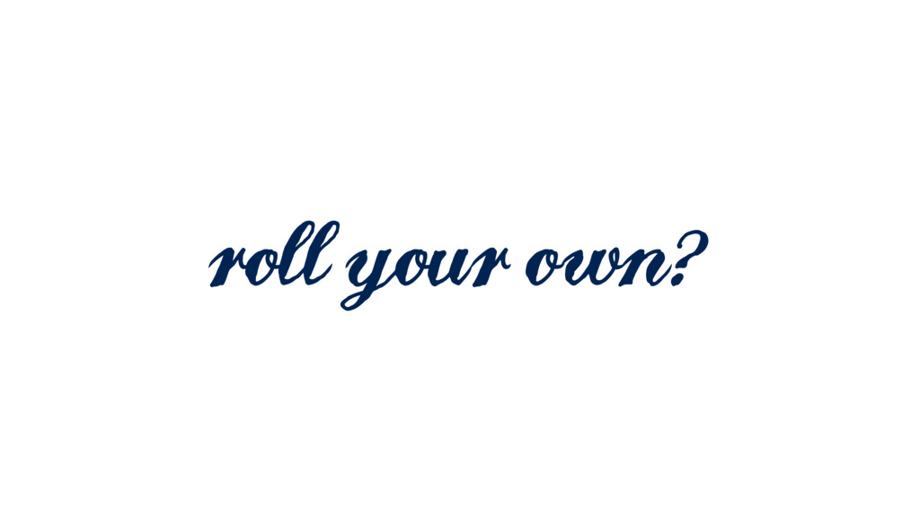 roll your own?