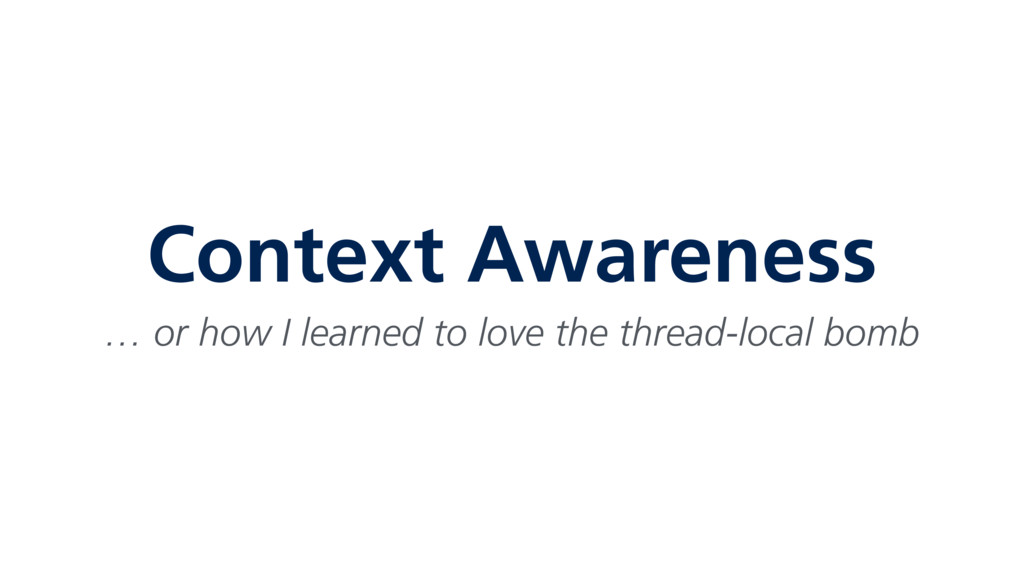 Context Awareness … or how I learned to love th...
