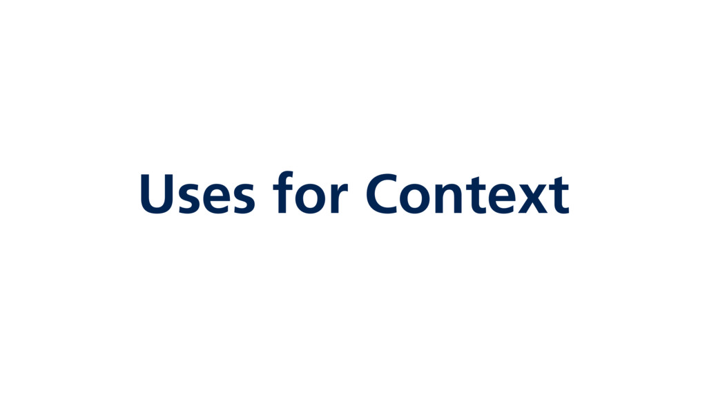 Uses for Context