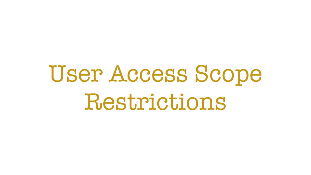 User Access Scope Restrictions