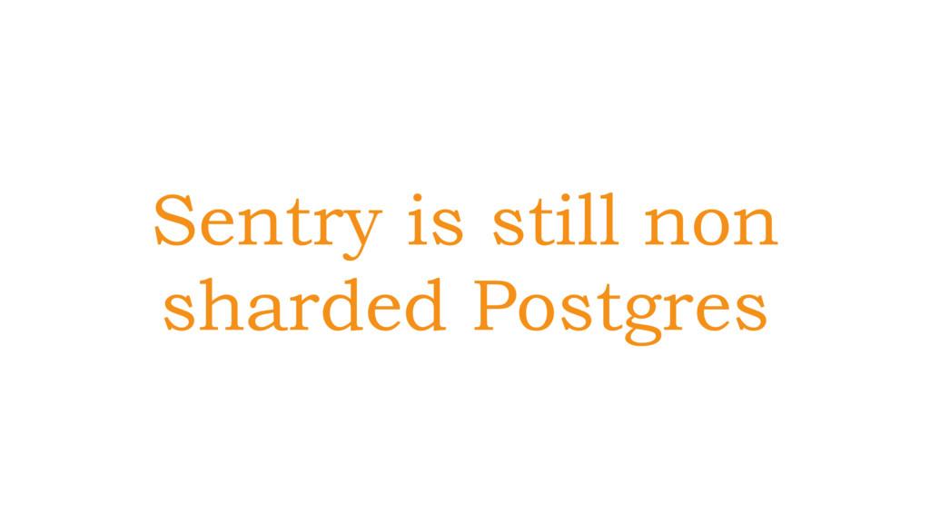 Sentry is still non sharded Postgres