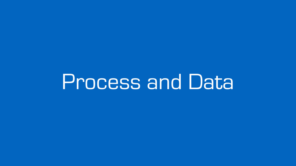 Process and Data