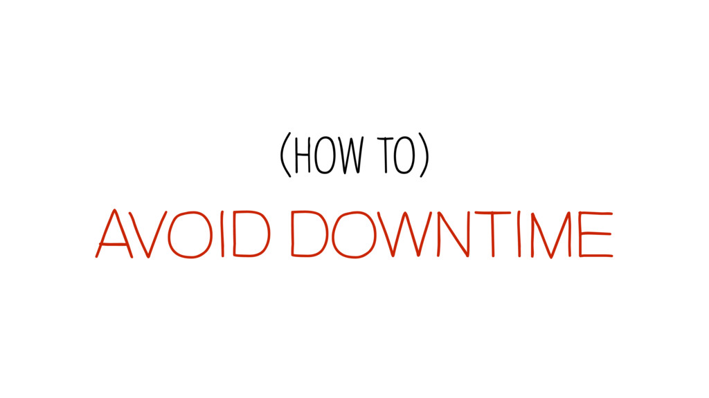 AVOID DOWNTIME (how to)