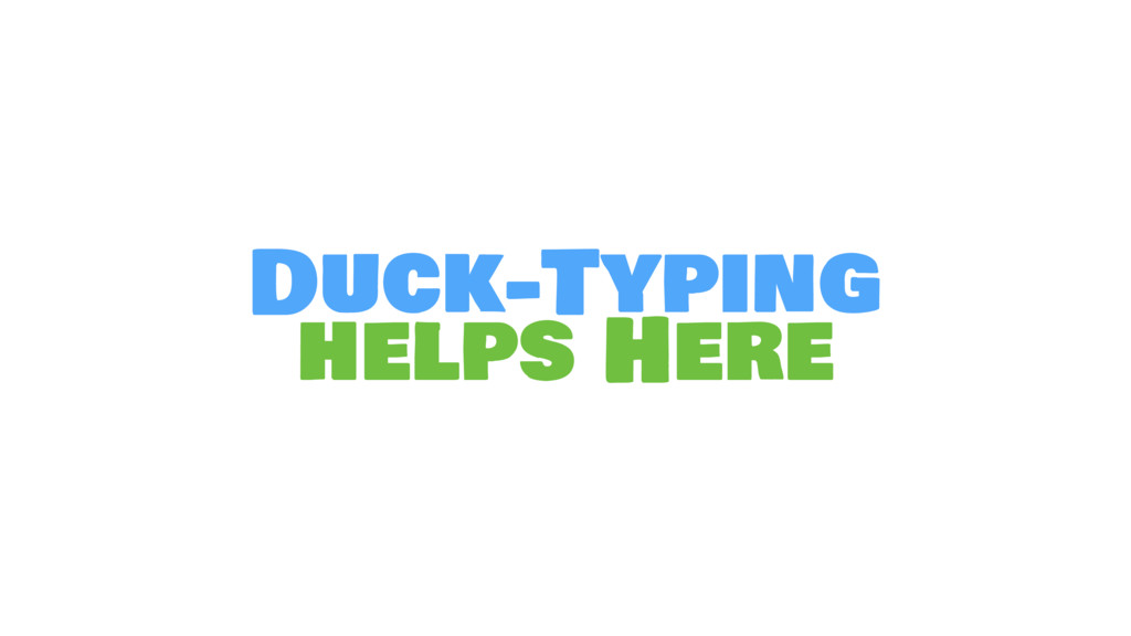 Duck-Typing helps Here