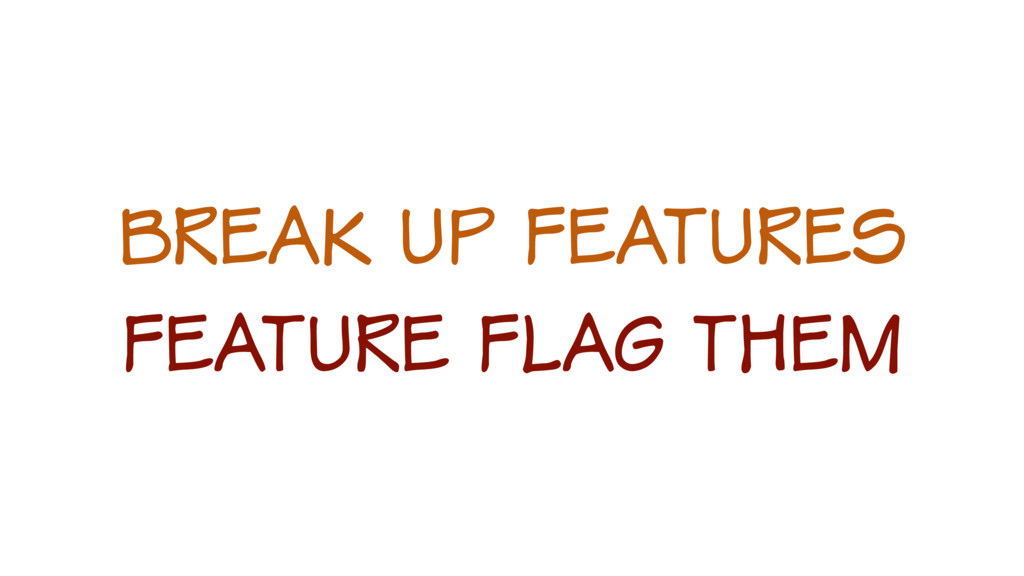 break up features feature flag them