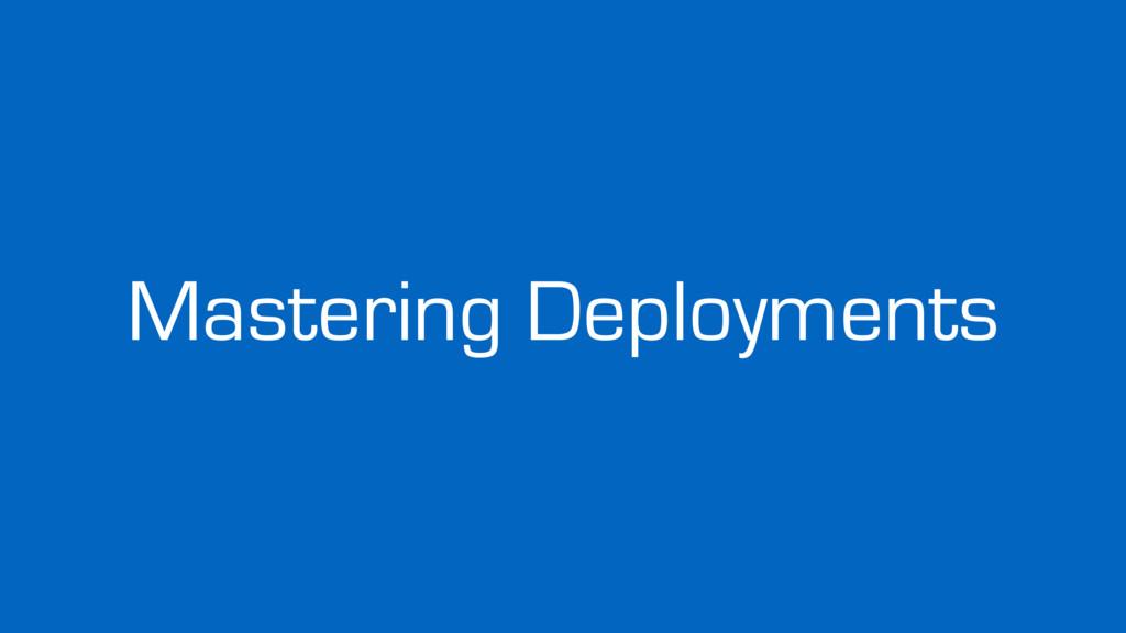 Mastering Deployments