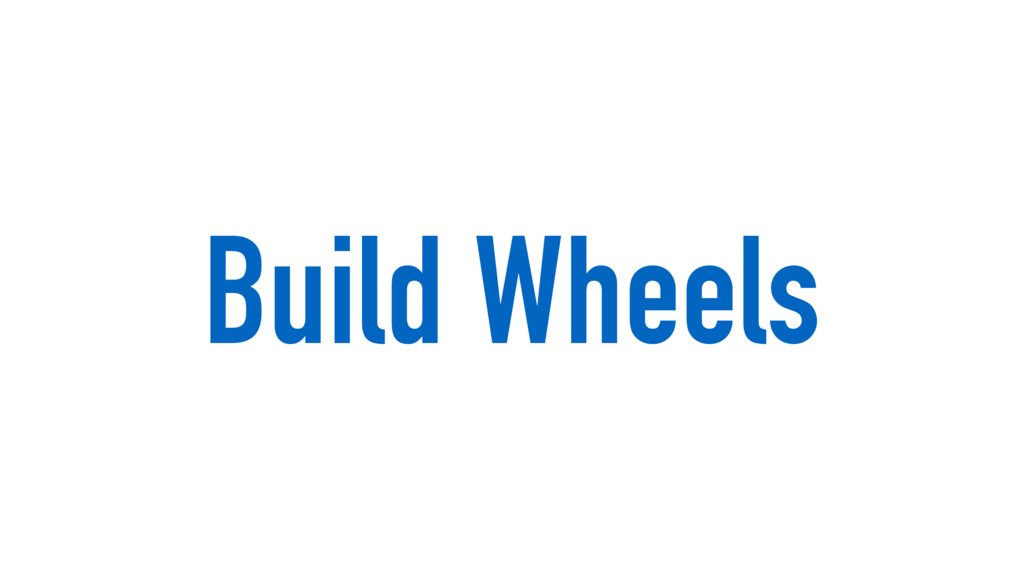 Build Wheels