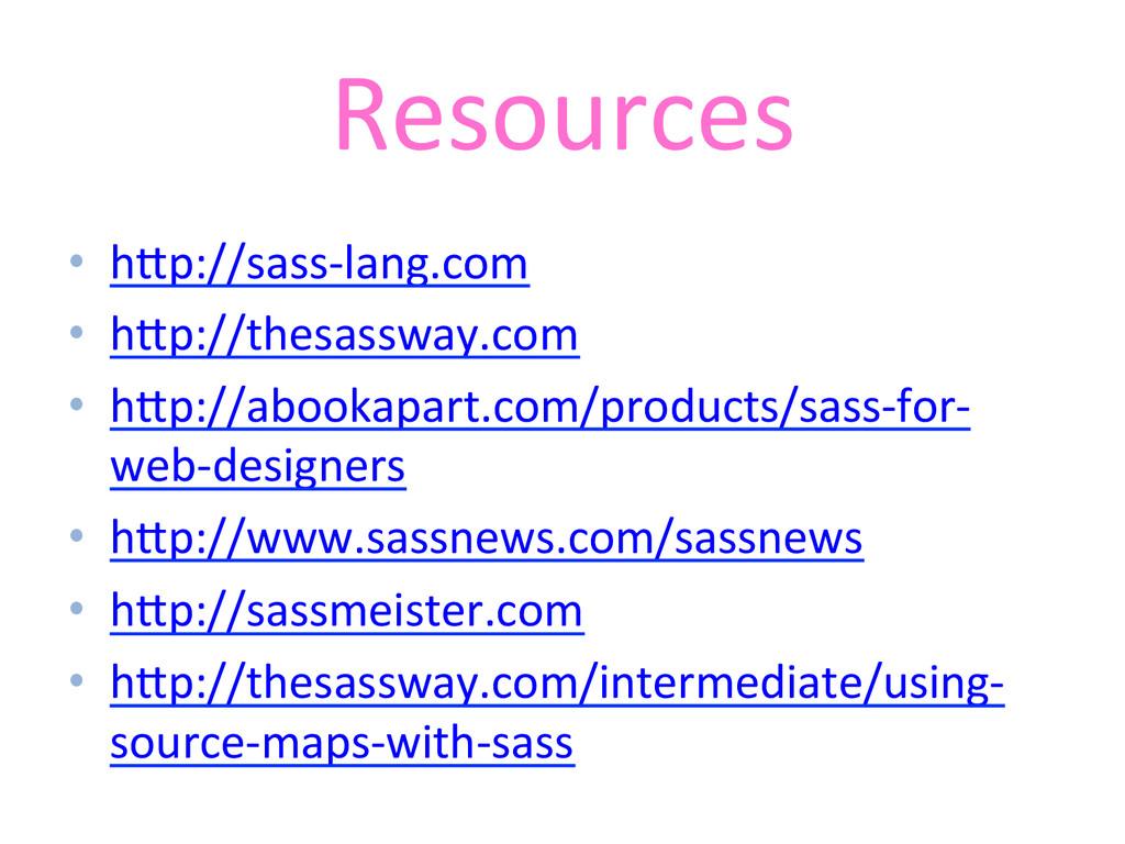 Resources  • hBp://sass-‐lang.com  • h...
