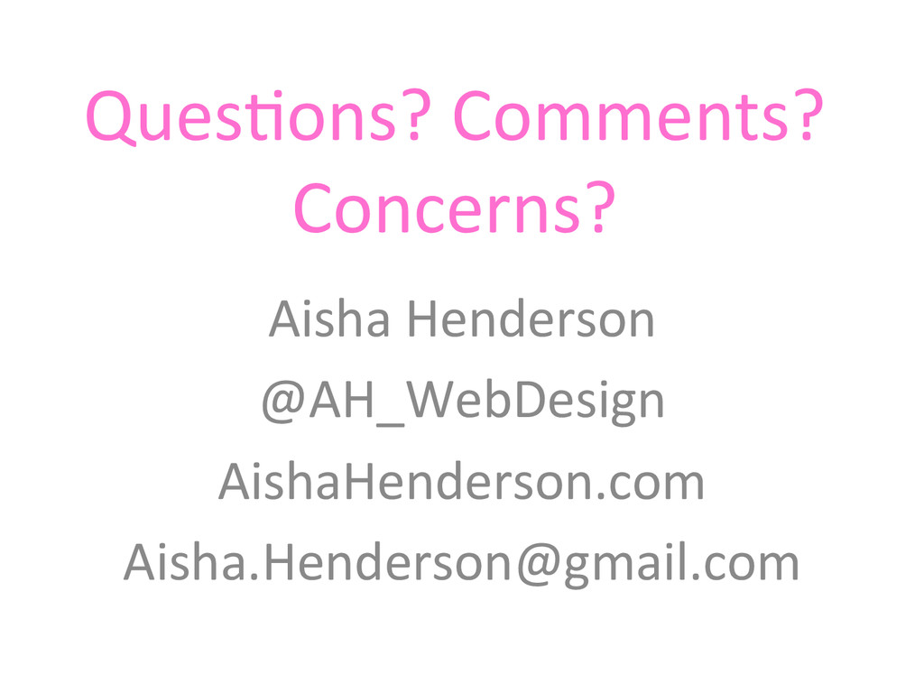 QuesTons? Comments?  Concerns?  Aisha...