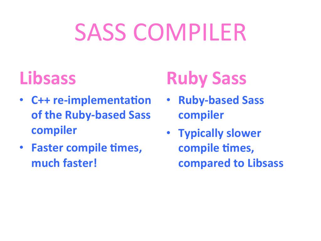 SASS COMPILER  Libsass  • C++ re-...