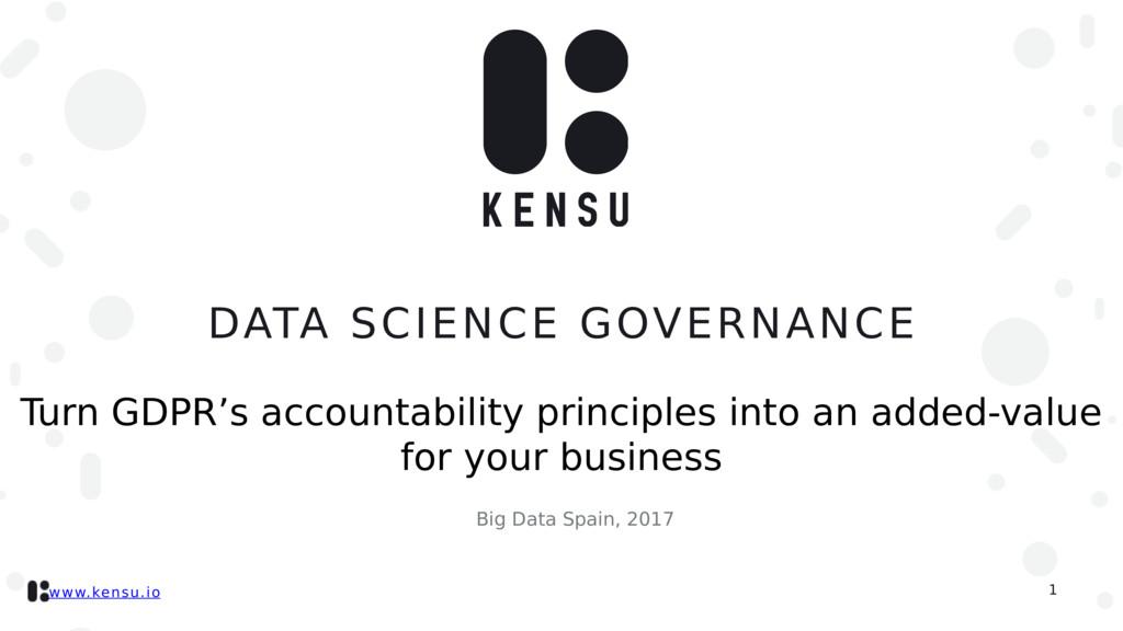 www.kensu.io DATA SCIENCE GOVERNANCE 1 Turn GDP...