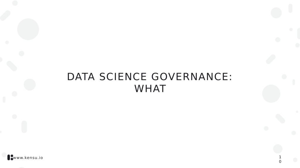 www.kensu.io DATA SCIENCE GOVERNANCE: WHAT 1 0