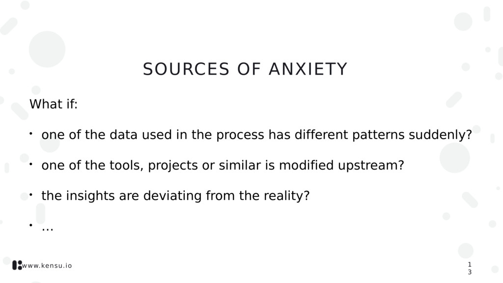 www.kensu.io SOURCES OF ANXIETY What if: • one ...