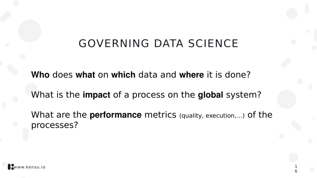 www.kensu.io GOVERNING DATA SCIENCE Who does wh...