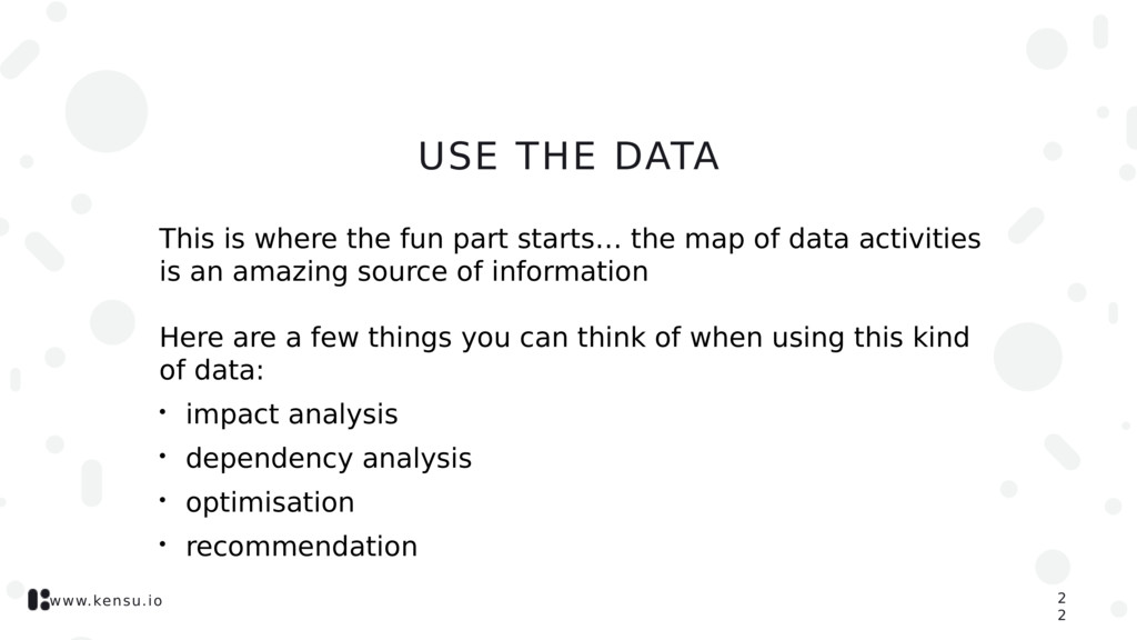 www.kensu.io USE THE DATA This is where the fun...