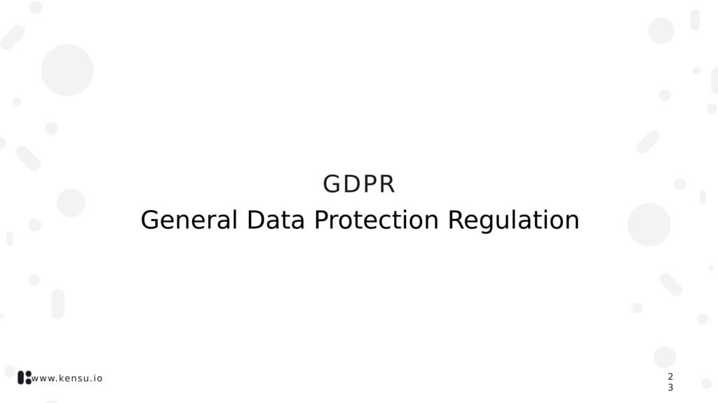 www.kensu.io GDPR 2 3 General Data Protection R...