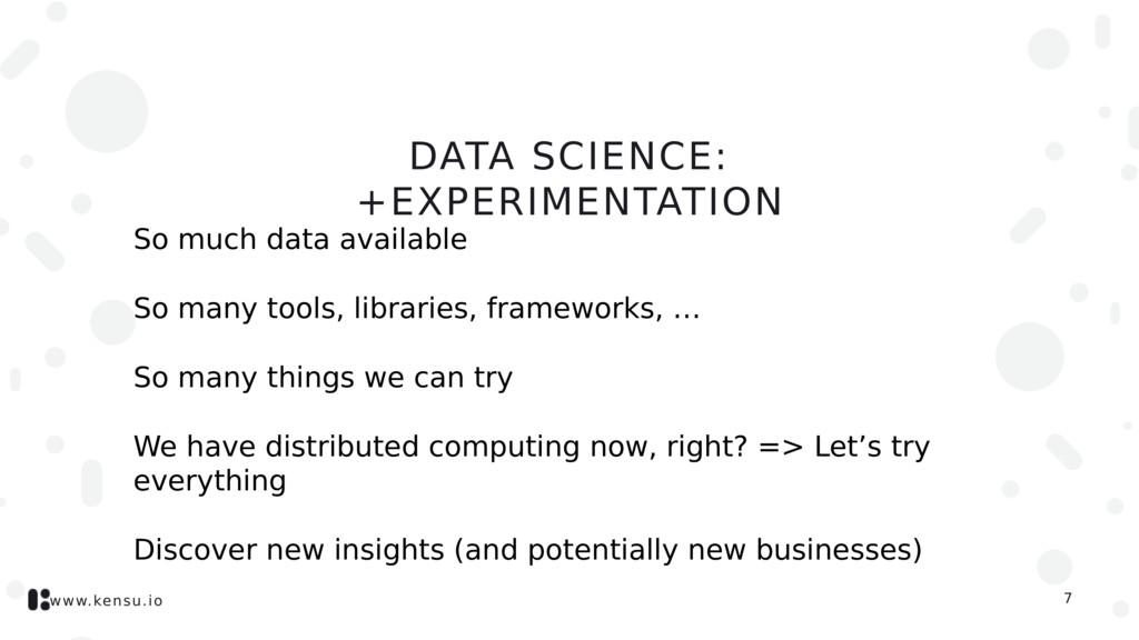 www.kensu.io DATA SCIENCE: +EXPERIMENTATION So ...