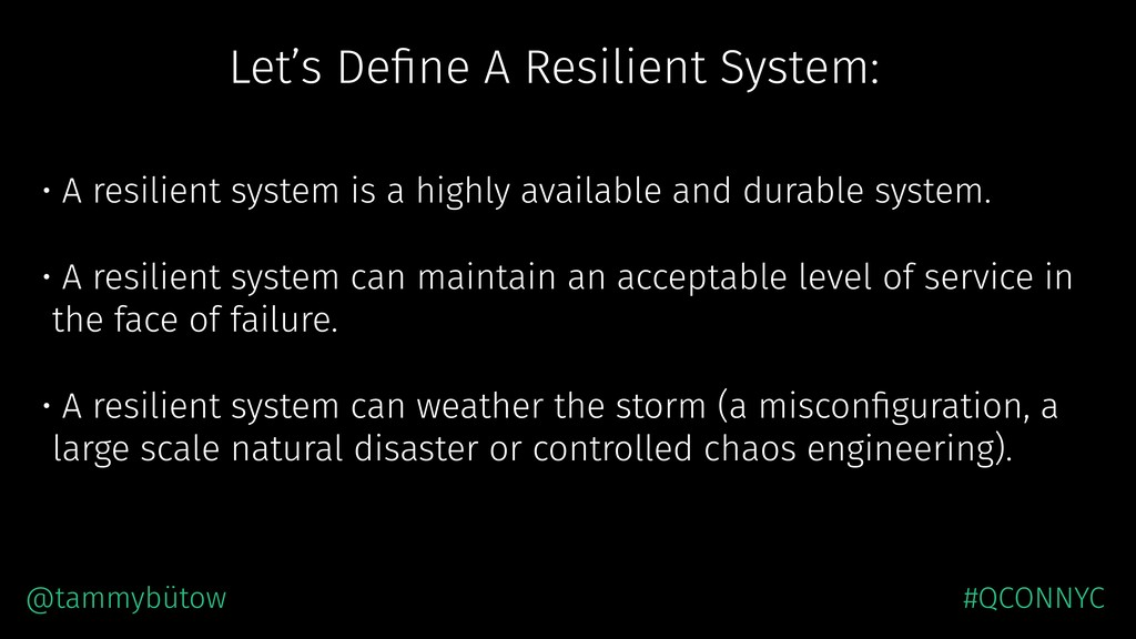 • A resilient system is a highly available and ...