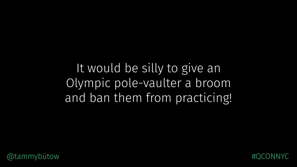 It would be silly to give an Olympic pole-vault...
