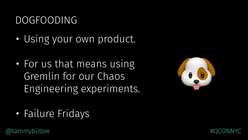 DOGFOODING • Using your own product. • For us t...