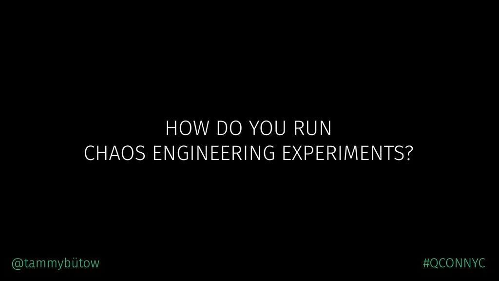 HOW DO YOU RUN CHAOS ENGINEERING EXPERIMENTS? @...