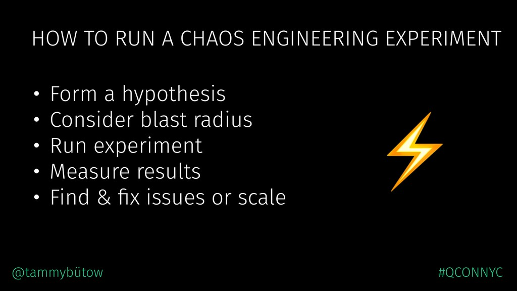 HOW TO RUN A CHAOS ENGINEERING EXPERIMENT • For...
