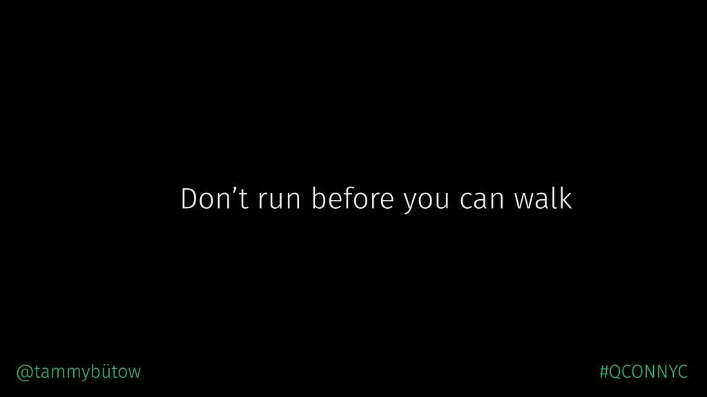 Don't run before you can walk @tammybütow, Grem...