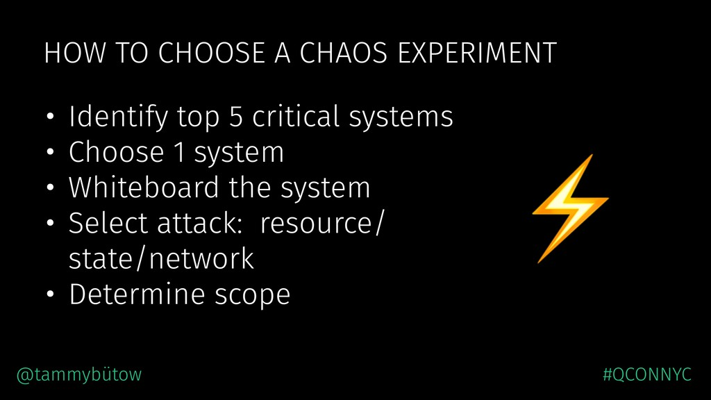 HOW TO CHOOSE A CHAOS EXPERIMENT • Identify top...