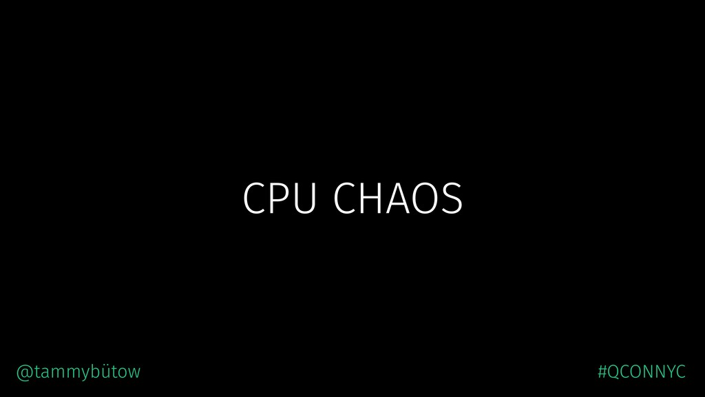CPU CHAOS @tammybütow #QCONNYC
