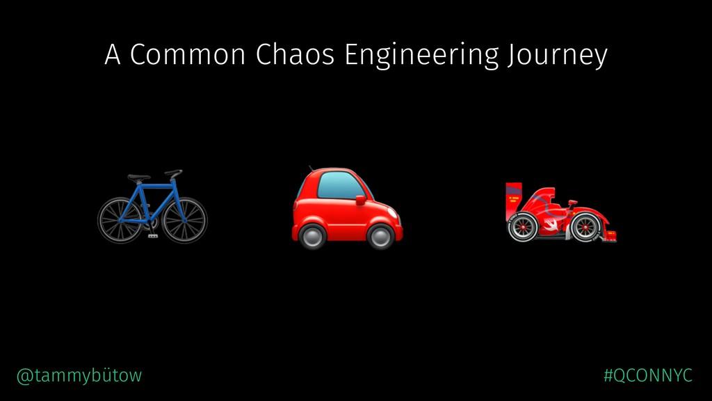 A Common Chaos Engineering Journey @tammybütow,...