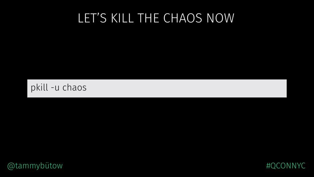 LET'S KILL THE CHAOS NOW @tammybütow #QCONNYC