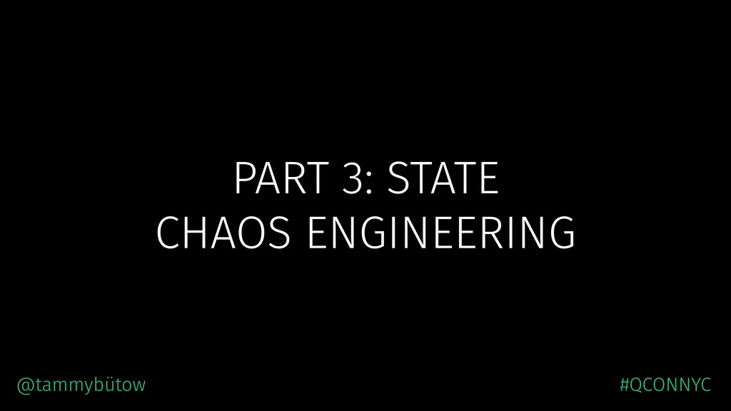 PART 3: STATE CHAOS ENGINEERING @tammybütow #QC...