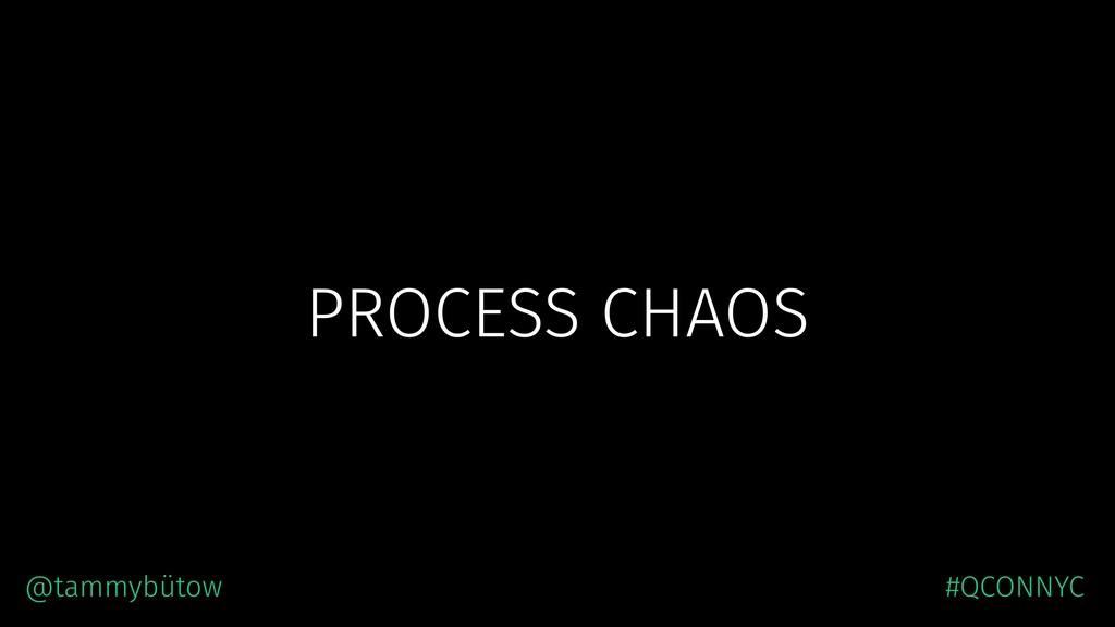 PROCESS CHAOS @tammybütow #QCONNYC