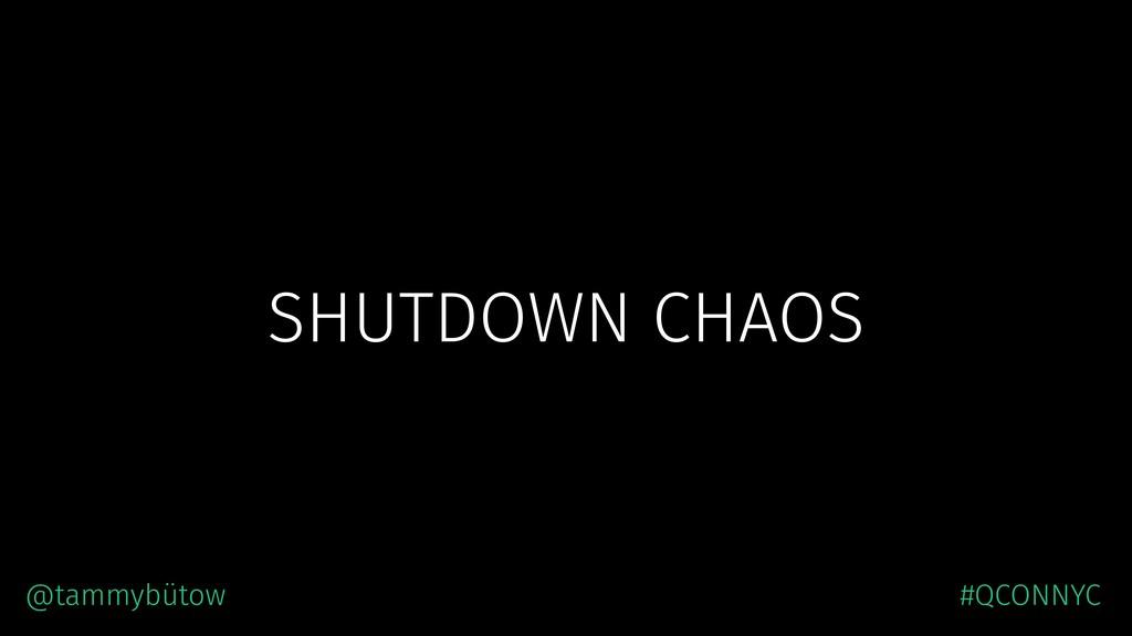 SHUTDOWN CHAOS @tammybütow #QCONNYC
