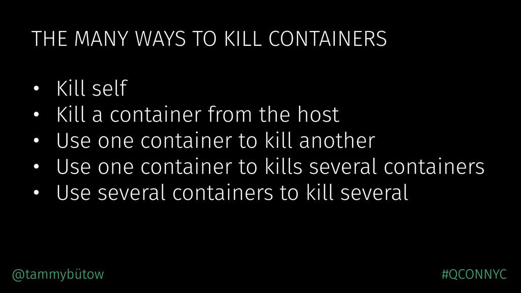 THE MANY WAYS TO KILL CONTAINERS • Kill self • ...