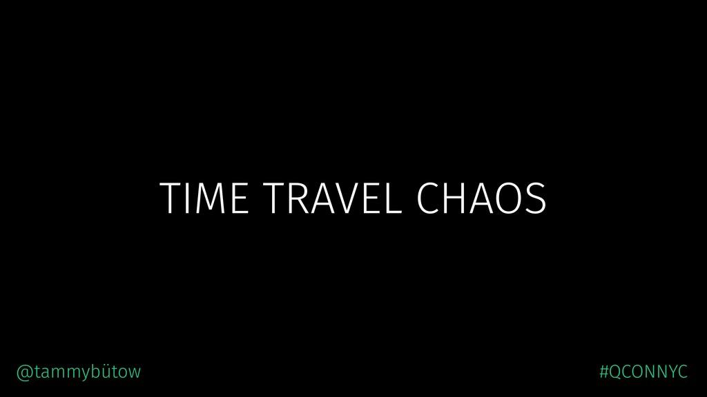 TIME TRAVEL CHAOS @tammybütow #QCONNYC